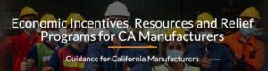 Economic Incentives, Resources and Relief Programs for CA Manufacturers