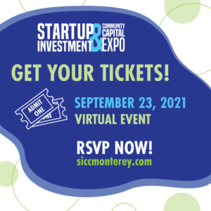 RSVP for the September 23 Startup Investment & Community Capital Expo at siccmonterey.com